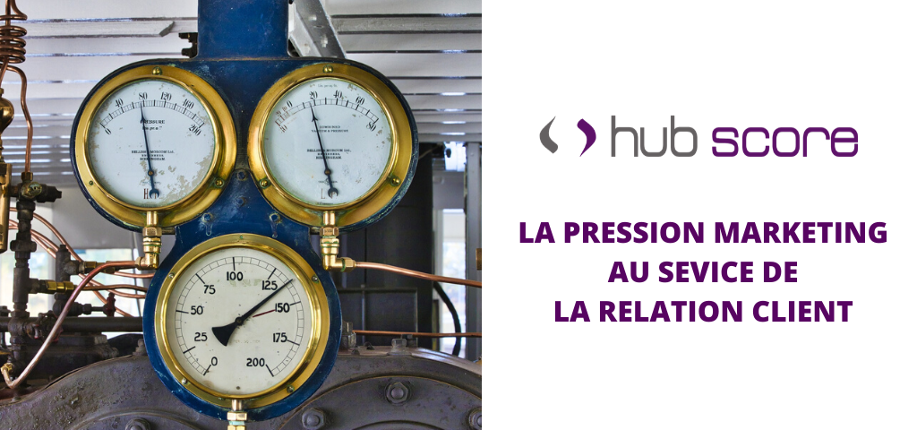 Hub Score: Pression marketing au service de la relation client